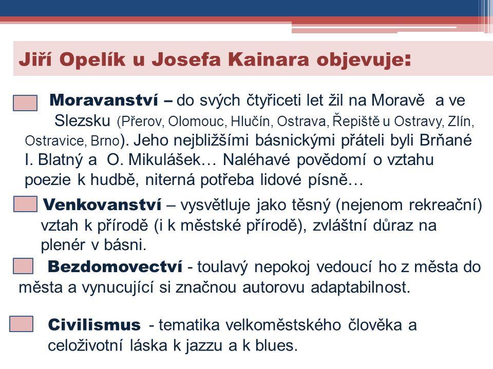 Jiří Opelík u Josefa Kainara objevuje : Moravanství – do svých čtyřiceti let žil na Moravě a ve Slezsku (Přerov, Olomouc, Hlučín, Ostrava, Řepiště u Ostravy, Zlín, Ostravice, Brno ).