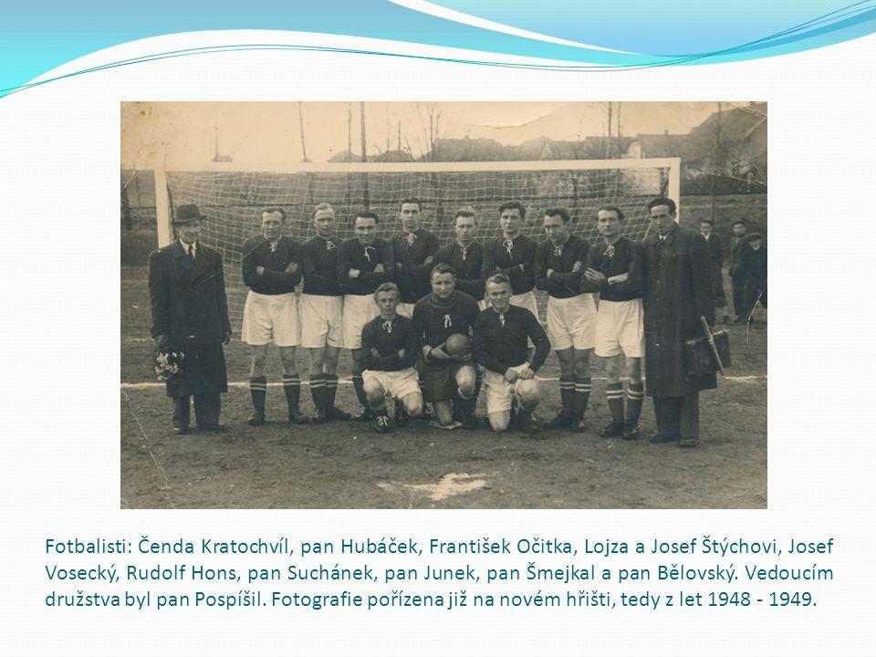 Fotbalisti: Čenda Kratochvíl, pan Hubáček, František Očitka, Lojza a Josef Štýchovi, Josef Vosecký, Rudolf Hons, pan Suchánek, pan Junek, pan Šmejkal a pan Bělovský.