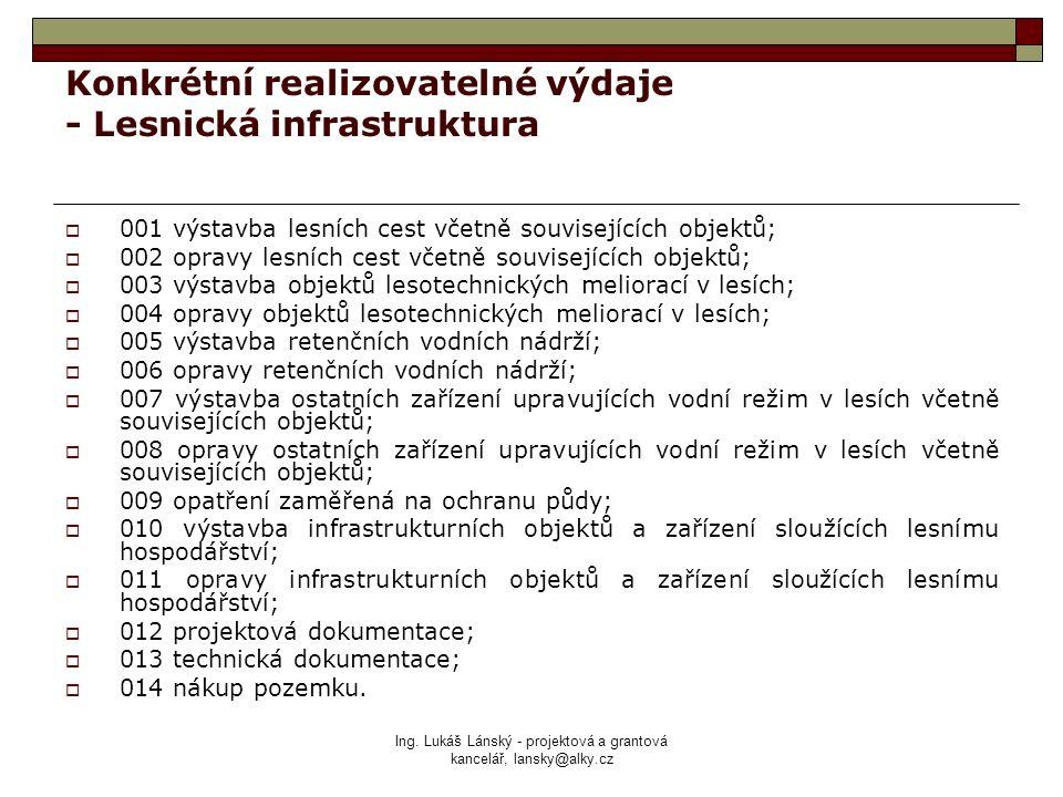Ing. Lukáš Lánský - projektová a grantová kancelář, lansky@alky.cz Konkrétní realizovatelné výdaje - Lesnická infrastruktura  001 výstavba lesních ce