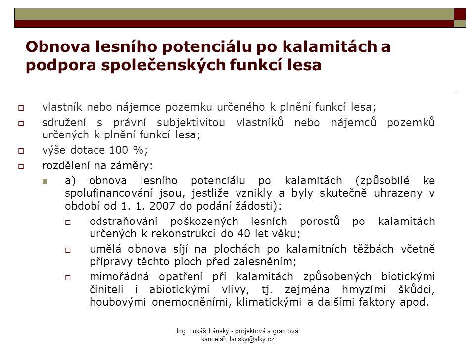 Ing. Lukáš Lánský - projektová a grantová kancelář, lansky@alky.cz Obnova lesního potenciálu po kalamitách a podpora společenských funkcí lesa  vlast
