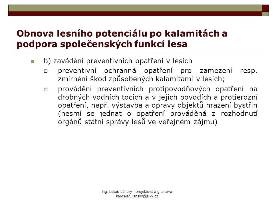 Ing. Lukáš Lánský - projektová a grantová kancelář, lansky@alky.cz Obnova lesního potenciálu po kalamitách a podpora společenských funkcí lesa b) zavá