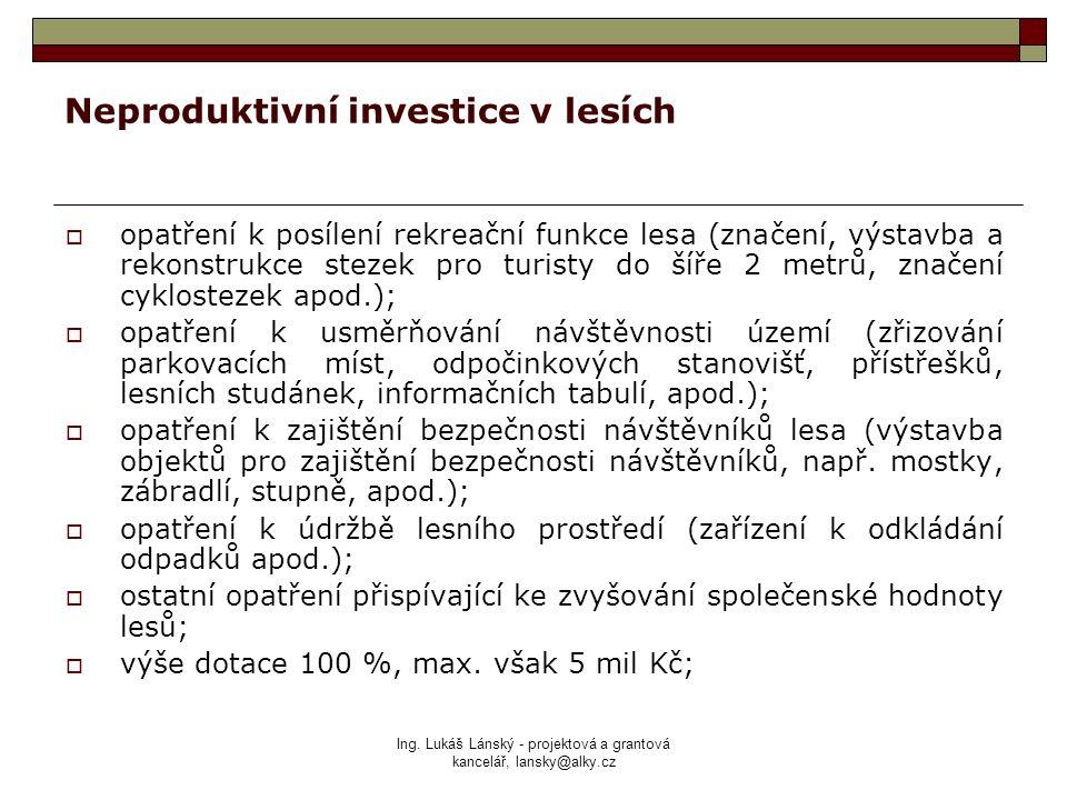 Ing. Lukáš Lánský - projektová a grantová kancelář, lansky@alky.cz Neproduktivní investice v lesích  opatření k posílení rekreační funkce lesa (znače