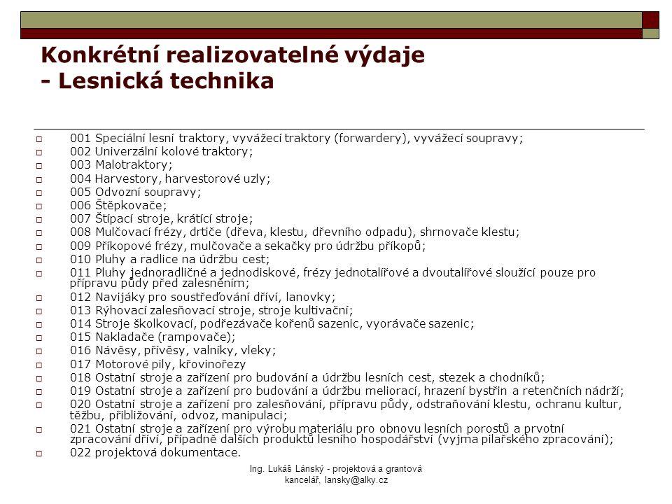 Ing. Lukáš Lánský - projektová a grantová kancelář, lansky@alky.cz Konkrétní realizovatelné výdaje - Lesnická technika  001 Speciální lesní traktory,