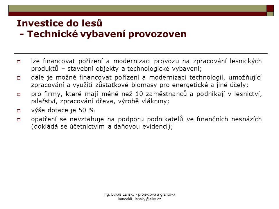 Ing. Lukáš Lánský - projektová a grantová kancelář, lansky@alky.cz Investice do lesů - Technické vybavení provozoven  lze financovat pořízení a moder