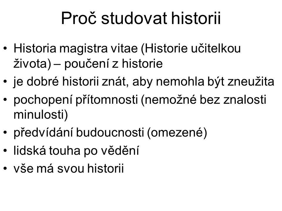 Proč studovat historii Historia magistra vitae (Historie učitelkou života) – poučení z historie je dobré historii znát, aby nemohla být zneužita pochopení přítomnosti (nemožné bez znalosti minulosti) předvídání budoucnosti (omezené) lidská touha po vědění vše má svou historii