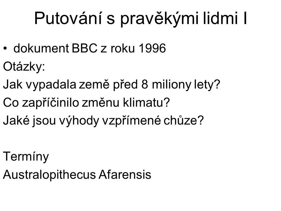 Putování s pravěkými lidmi I dokument BBC z roku 1996 Otázky: Jak vypadala země před 8 miliony lety.