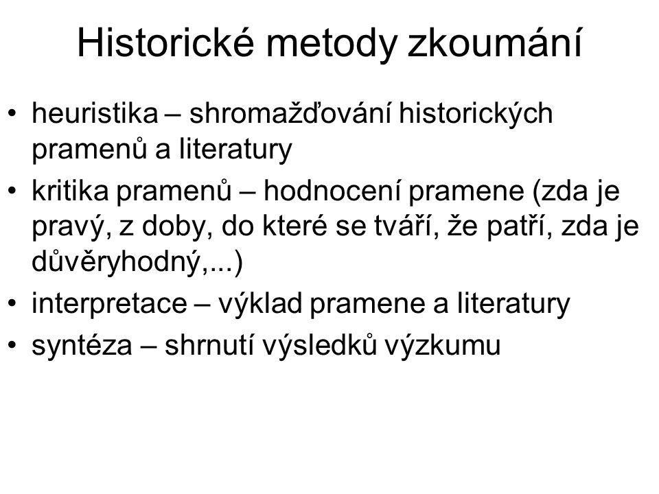 Pomocné vědy historické archeologie = zabývá se studiem vykopávek paleografie = zkoumá stará písma diplomatika = zabývá se úředními listinami chronologie = zabývá se způsoby měření času heraldika = zkoumá erby a znaky numizmatika = zabývá se platidly, zvl.