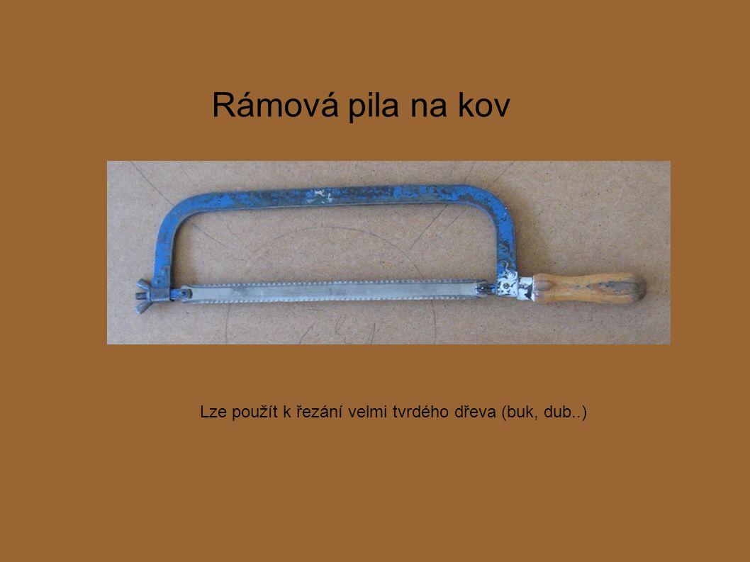 Rámová pila na kov Lze použít k řezání velmi tvrdého dřeva (buk, dub..)