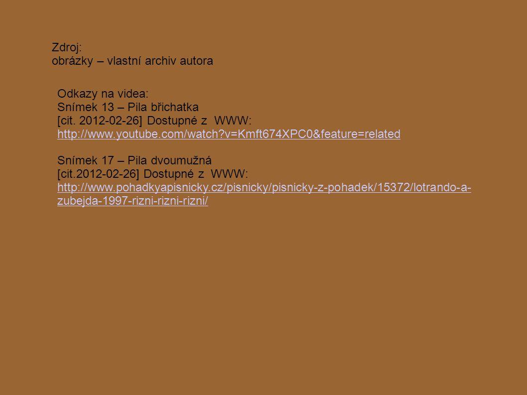 Zdroj: obrázky – vlastní archiv autora Odkazy na videa: Snímek 13 – Pila břichatka [cit.