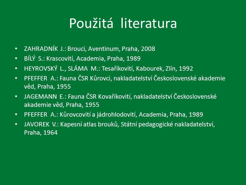 Použitá literatura ZAHRADNÍK J.: Brouci, Aventinum, Praha, 2008 BÍLÝ S.: Krascovití, Academia, Praha, 1989 HEYROVSKÝ L., SLÁMA M.: Tesaříkovití, Kabourek, Zlín, 1992 PFEFFER A.: Fauna ČSR Kůrovci, nakladatelství Československé akademie věd, Praha, 1955 JAGEMANN E.: Fauna ČSR Kovaříkovití, nakladatelství Československé akademie věd, Praha, 1955 PFEFFER A.: Kůrovcovití a jádrohlodovití, Academia, Praha, 1989 JAVOREK V.: Kapesní atlas brouků, Státní pedagogické nakladatelství, Praha, 1964