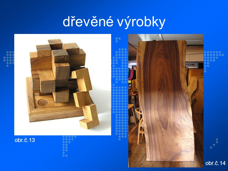 dřevěné výrobky obr.č.13 obr.č.14