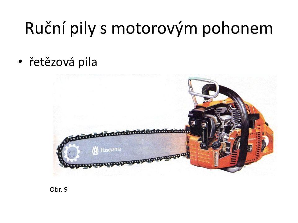 Ruční pily s motorovým pohonem řetězová pila Obr. 9