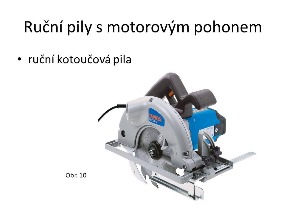 Ruční pily s motorovým pohonem ruční kotoučová pila Obr. 10