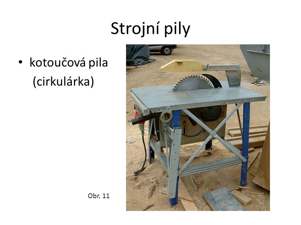 Strojní pily kotoučová pila (cirkulárka) Obr. 11