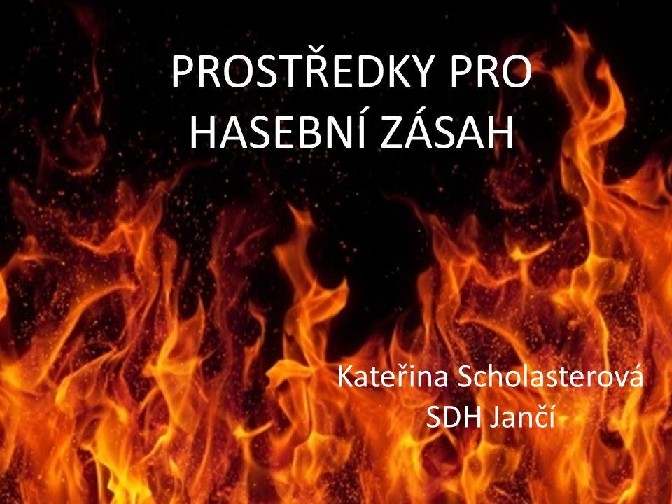 PROSTŘEDKY PRO HASEBNÍ ZÁSAH Kateřina Scholasterová SDH Jančí
