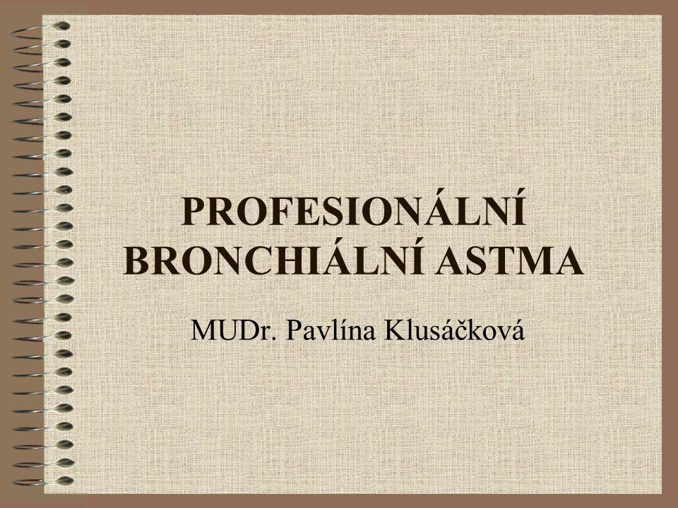 PROFESIONÁLNÍ BRONCHIÁLNÍ ASTMA MUDr. Pavlína Klusáčková