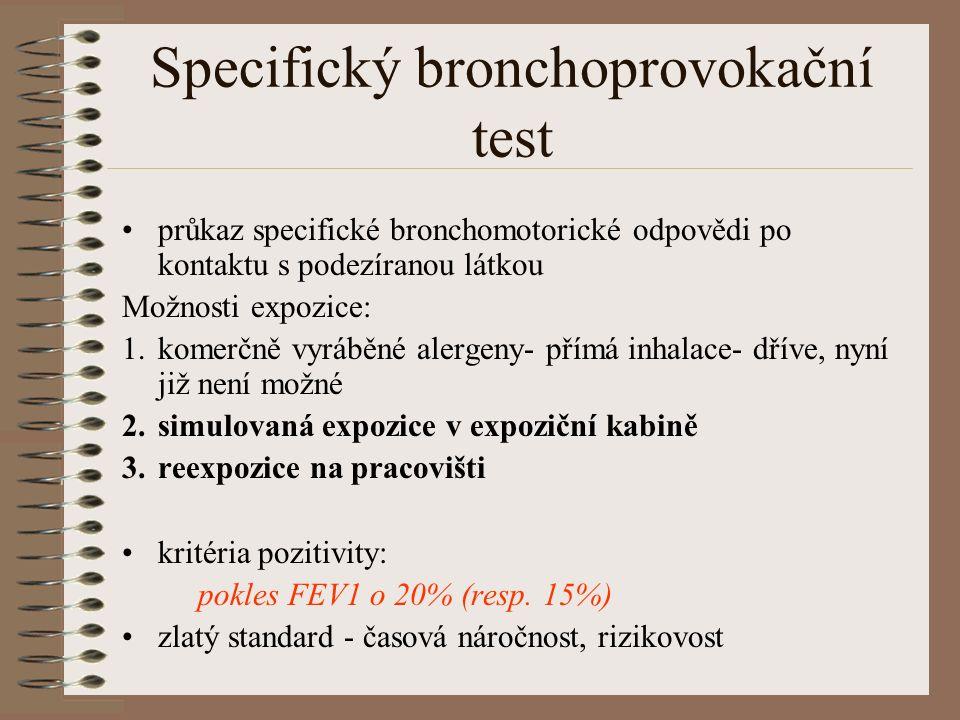 Specifický bronchoprovokační test průkaz specifické bronchomotorické odpovědi po kontaktu s podezíranou látkou Možnosti expozice: 1.komerčně vyráběné alergeny- přímá inhalace- dříve, nyní již není možné 2.simulovaná expozice v expoziční kabině 3.reexpozice na pracovišti kritéria pozitivity: pokles FEV1 o 20% (resp.
