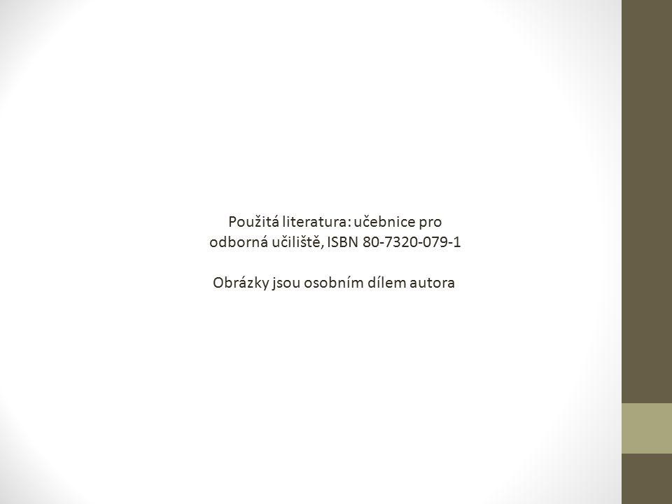 Použitá literatura: učebnice pro odborná učiliště, ISBN 80-7320-079-1 Obrázky jsou osobním dílem autora