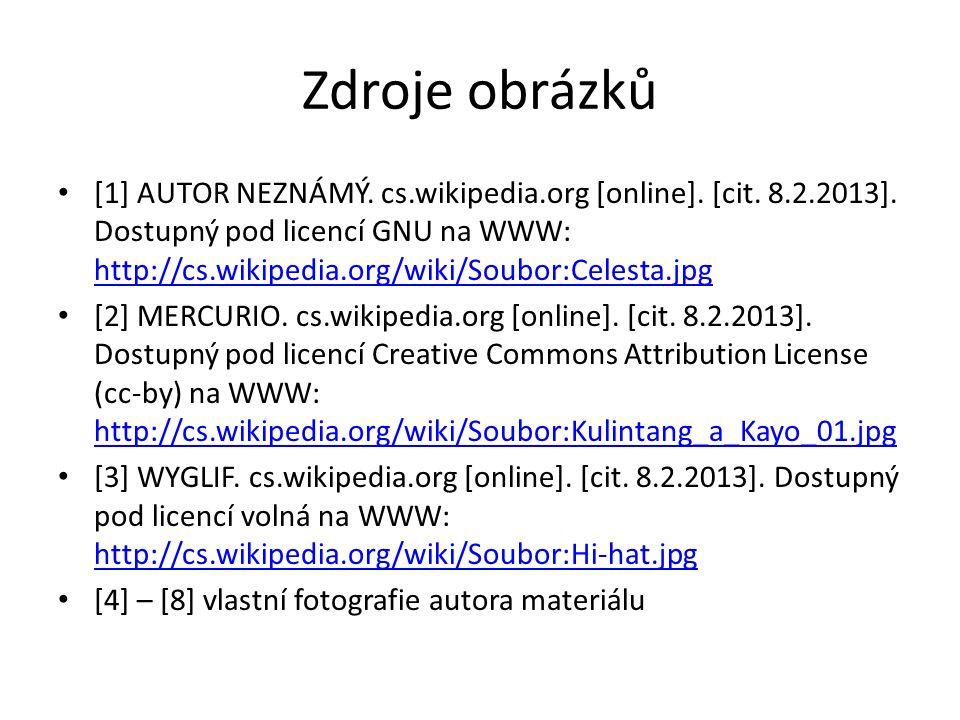 Zdroje obrázků [1] AUTOR NEZNÁMÝ. cs.wikipedia.org [online]. [cit. 8.2.2013]. Dostupný pod licencí GNU na WWW: http://cs.wikipedia.org/wiki/Soubor:Cel