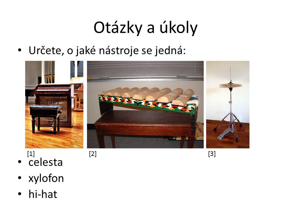 Otázky a úkoly Určete, o jaké nástroje se jedná: celesta xylofon hi-hat [1][2][3]