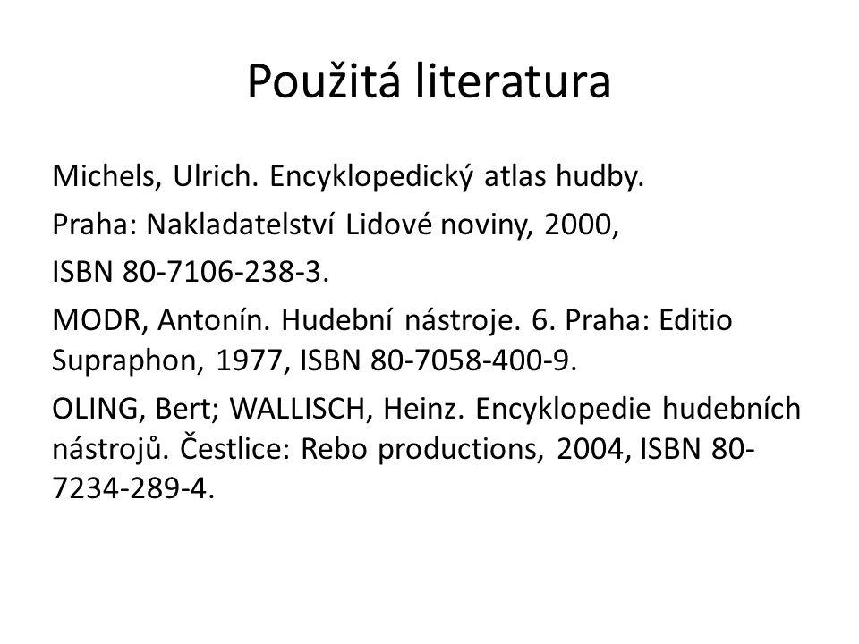 Použitá literatura Michels, Ulrich. Encyklopedický atlas hudby. Praha: Nakladatelství Lidové noviny, 2000, ISBN 80-7106-238-3. MODR, Antonín. Hudební