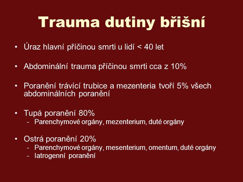 Trauma dutiny břišní Úraz hlavní příčinou smrti u lidí < 40 let Abdominální trauma příčinou smrti cca z 10% Poranění trávící trubice a mezenteria tvoří 5% všech abdominálních poranění Tupá poranění 80% -Parenchymové orgány, mezenterium, duté orgány Ostrá poranění 20% -Parenchymové orgány, mesenterium, omentum, duté orgány -Iatrogenní poranění
