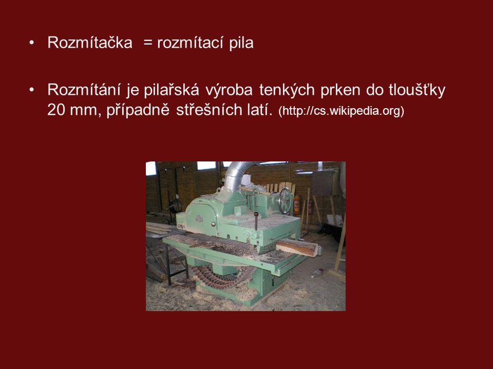 Rozmítačka = rozmítací pila Rozmítání je pilařská výroba tenkých prken do tloušťky 20 mm, případně střešních latí.
