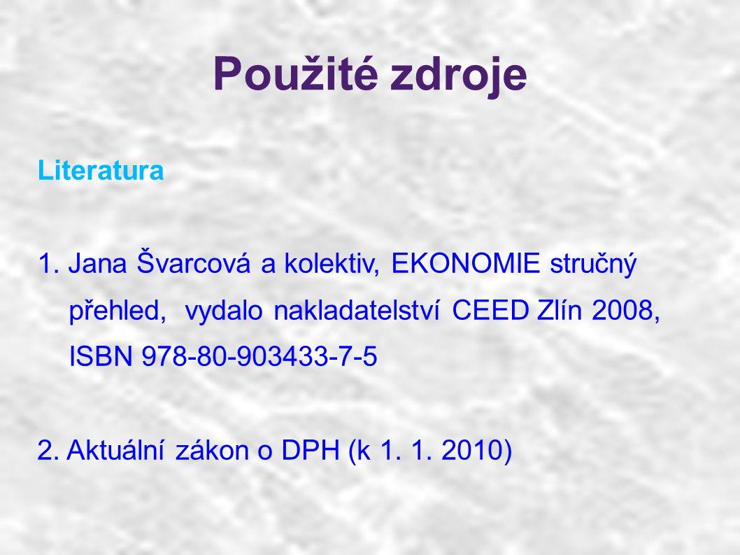 Použité zdroje Literatura 1. Jana Švarcová a kolektiv, EKONOMIE stručný přehled, vydalo nakladatelství CEED Zlín 2008, ISBN 978-80-903433-7-5 2. Aktuá
