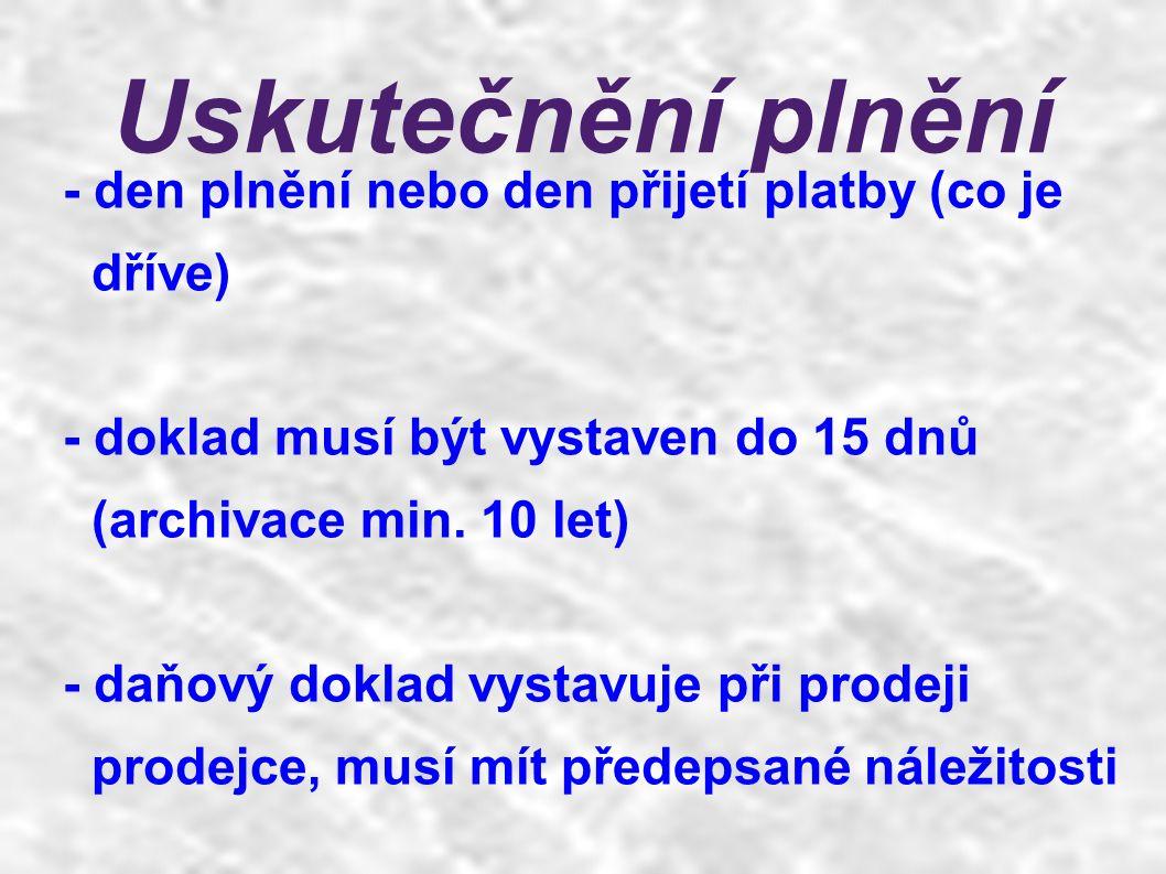 Uskutečnění plnění - den plnění nebo den přijetí platby (co je dříve) - doklad musí být vystaven do 15 dnů (archivace min.