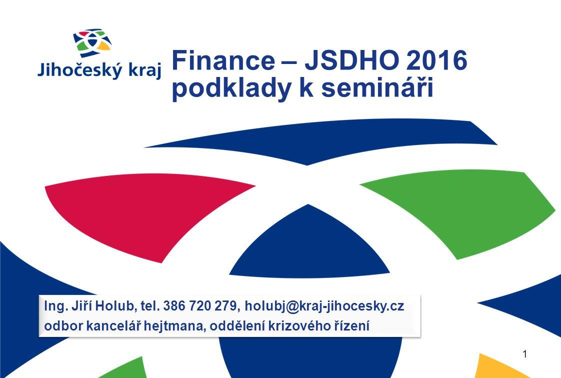 Finance – JSDHO 2016 podklady k semináři 1 Ing. Jiří Holub, tel.