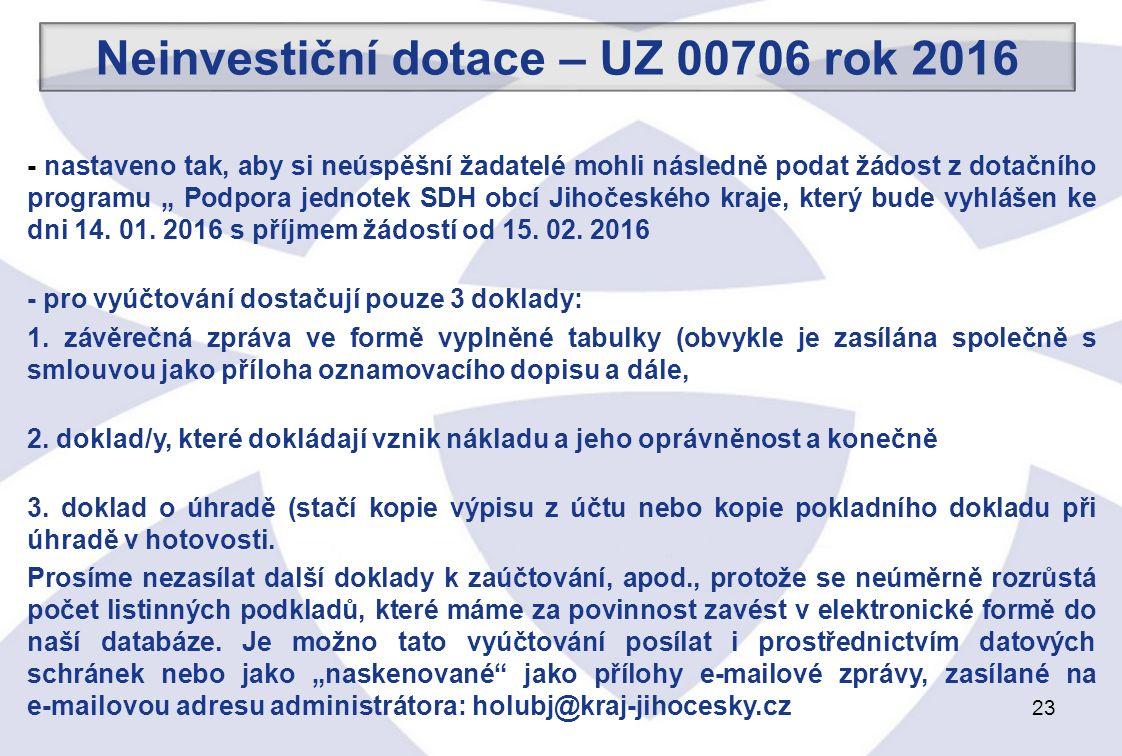 """23 - nastaveno tak, aby si neúspěšní žadatelé mohli následně podat žádost z dotačního programu """" Podpora jednotek SDH obcí Jihočeského kraje, který bude vyhlášen ke dni 14."""