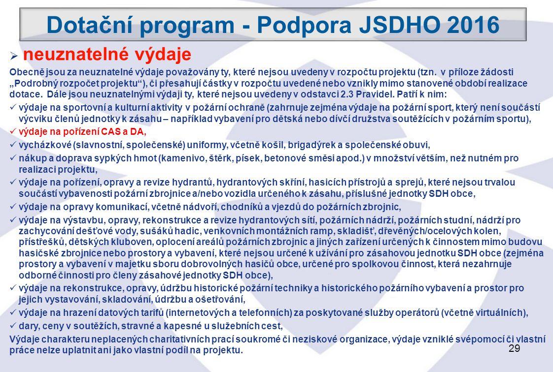 29 Dotační program - Podpora JSDHO 2016  neuznatelné výdaje Obecně jsou za neuznatelné výdaje považovány ty, které nejsou uvedeny v rozpočtu projektu (tzn.