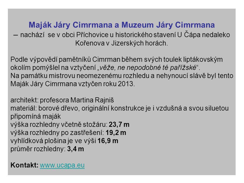 Maják Járy Cimrmana a Muzeum Járy Cimrmana – nachází se v obci Příchovice u historického stavení U Čápa nedaleko Kořenova v Jizerských horách.