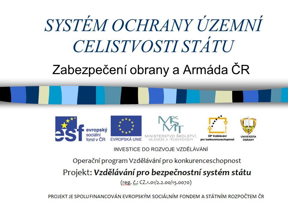 SYSTÉM OCHRANY ÚZEMNÍ CELISTVOSTI STÁTU Zabezpečení obrany a Armáda ČR