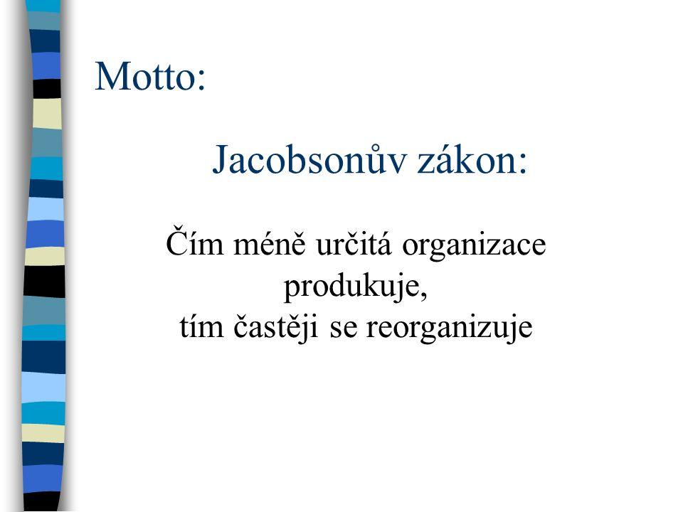 Motto: Jacobsonův zákon: Čím méně určitá organizace produkuje, tím častěji se reorganizuje