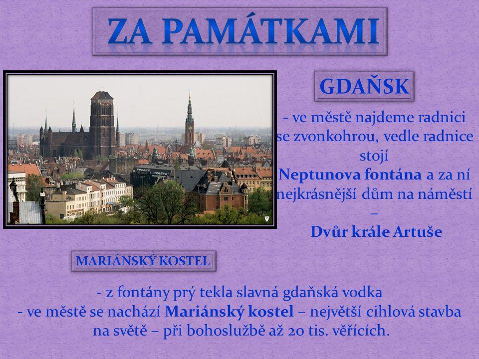 GDAŇSK - z fontány prý tekla slavná gdaňská vodka - ve městě se nachází Mariánský kostel – největší cihlová stavba na světě – při bohoslužbě až 20 tis.