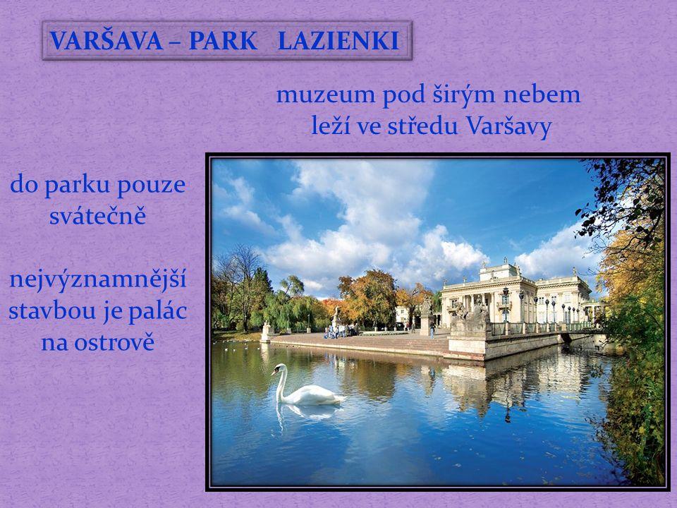 VARŠAVA – PARK LAZIENKI muzeum pod širým nebem leží ve středu Varšavy do parku pouze svátečně nejvýznamnější stavbou je palác na ostrově