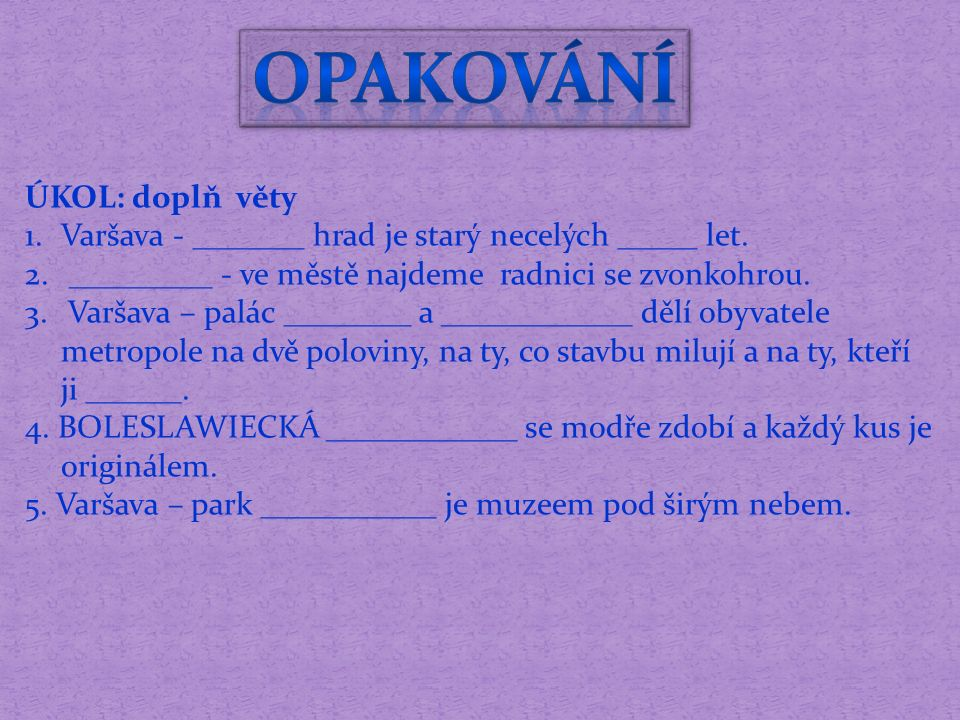 ÚKOL: doplň věty 1.Varšava - _______ hrad je starý necelých _____ let.