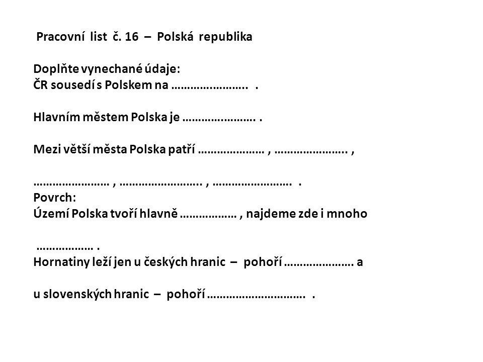 Pracovní list č. 16 – Polská republika Doplňte vynechané údaje: ČR sousedí s Polskem na ………….………...
