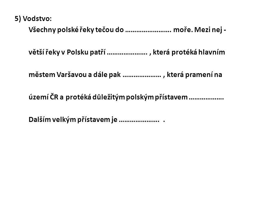 5) Vodstvo: Všechny polské řeky tečou do …………………….