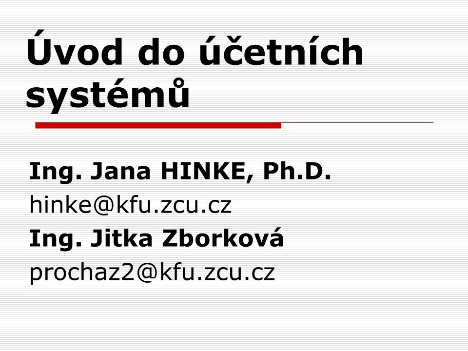 Úvod do účetních systémů Ing. Jana HINKE, Ph.D. hinke@kfu.zcu.cz Ing.