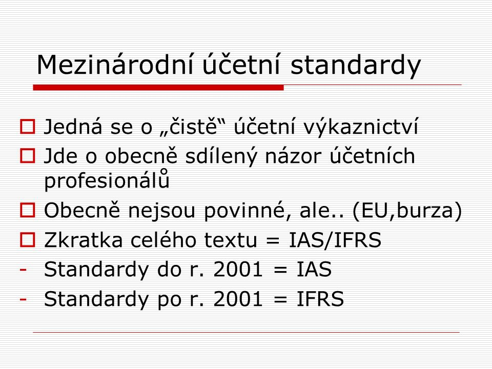 """Mezinárodní účetní standardy  Jedná se o """"čistě účetní výkaznictví  Jde o obecně sdílený názor účetních profesionálů  Obecně nejsou povinné, ale.."""