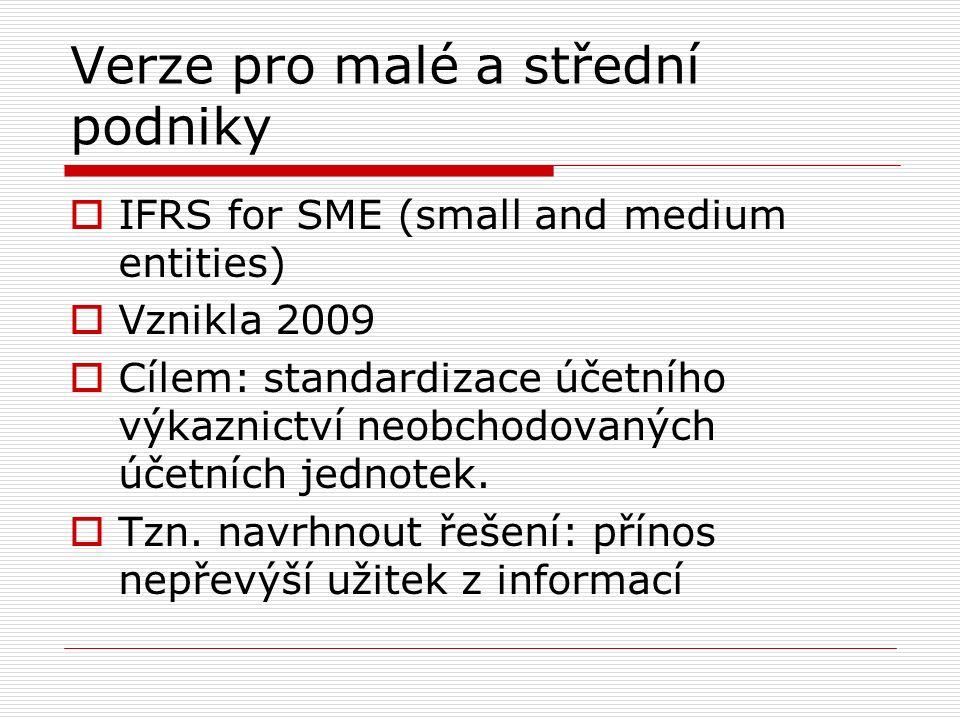 IFRS for SME  Text složen z jednotlivých sekcí  Malý či střední podnik je ten, který:  nemá veřejnou odpovědnost a primární činností není zmocnění ke správě aktiv široké skupiny subjektů,  zveřejňuje svoji účetní závěrku pro externí uživatele (např.