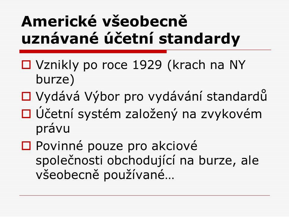 Americké všeobecně uznávané účetní standardy  Vznikly po roce 1929 (krach na NY burze)  Vydává Výbor pro vydávání standardů  Účetní systém založený na zvykovém právu  Povinné pouze pro akciové společnosti obchodující na burze, ale všeobecně používané…