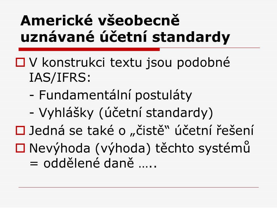 """Americké všeobecně uznávané účetní standardy  V konstrukci textu jsou podobné IAS/IFRS: - Fundamentální postuláty - Vyhlášky (účetní standardy)  Jedná se také o """"čistě účetní řešení  Nevýhoda (výhoda) těchto systémů = oddělené daně ….."""