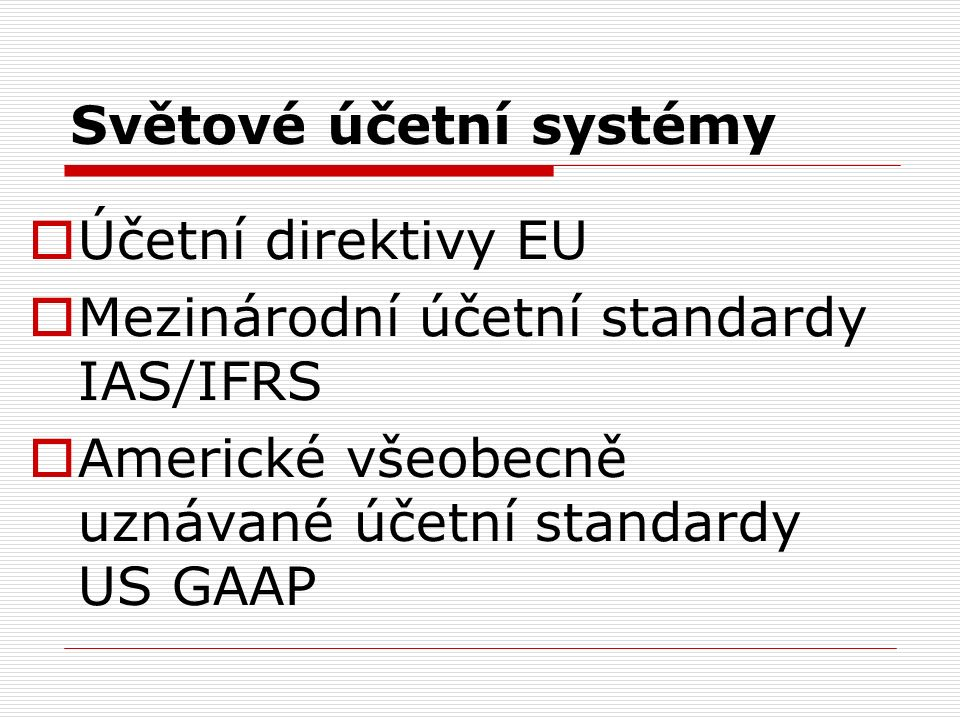 Proces konvergence = sjednocování účetních systémů tak, aby celosvětově existoval jen jeden účetní systém, nebo aby všechny účetní systémy byly založeny na stejných principech…..