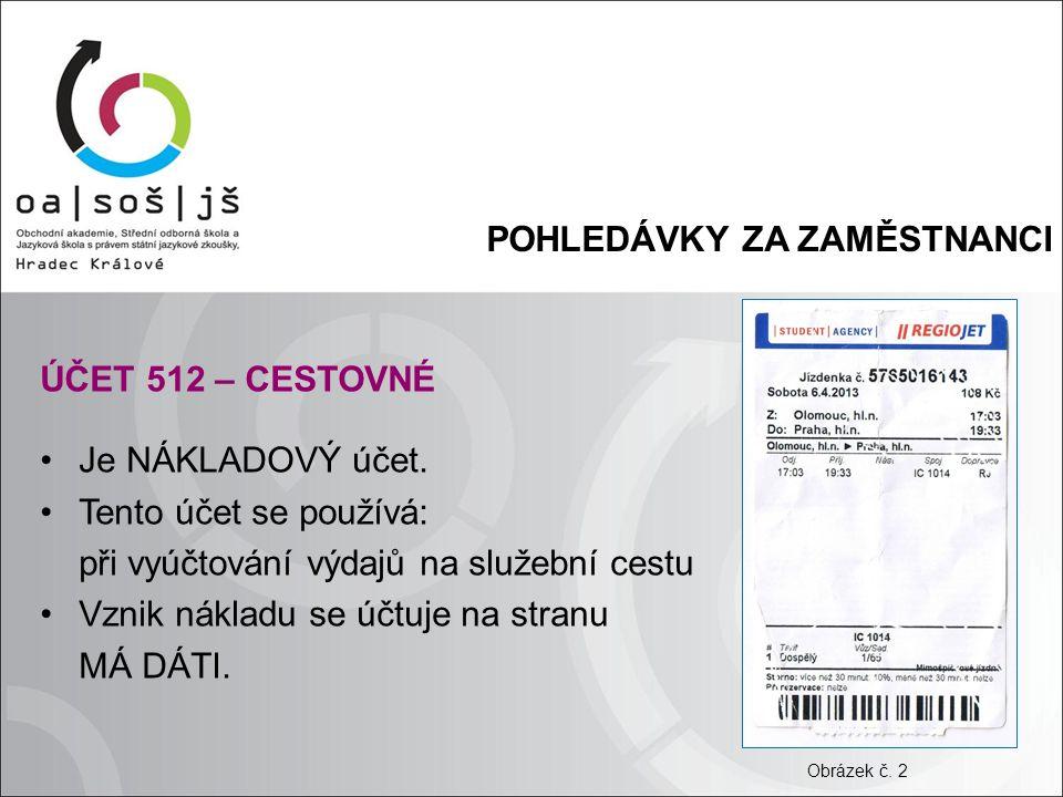 POHLEDÁVKY ZA ZAMĚSTNANCI ÚČET 512 – CESTOVNÉ Je NÁKLADOVÝ účet.