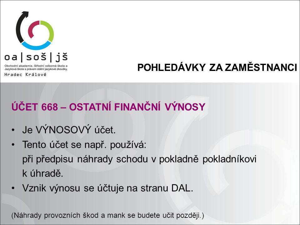 POHLEDÁVKY ZA ZAMĚSTNANCI ÚČET 668 – OSTATNÍ FINANČNÍ VÝNOSY Je VÝNOSOVÝ účet.
