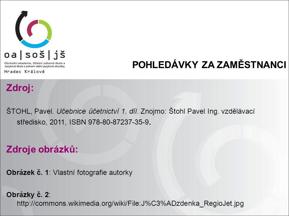 POHLEDÁVKY ZA ZAMĚSTNANCI Zdroj: ŠTOHL, Pavel. Učebnice účetnictví 1.