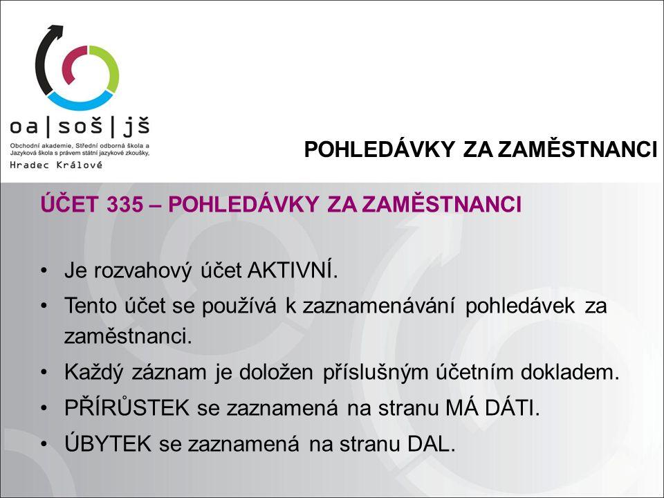 POHLEDÁVKY ZA ZAMĚSTNANCI ÚČET 335 – POHLEDÁVKY ZA ZAMĚSTNANCI Je rozvahový účet AKTIVNÍ.